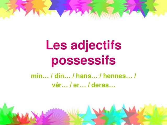 Les adjectifs possessifs min… / din… / hans… / hennes… / vår… / er… / deras…