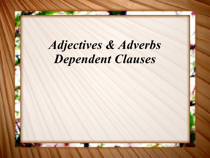 Adjectives & Adverbs Dependent Clauses