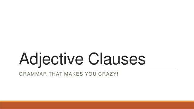 Adjective Clauses GRAMMAR THAT MAKES YOU CRAZY!
