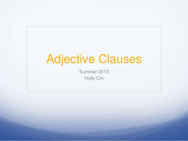 Adjective Clauses Summer 2013 Holly Cin