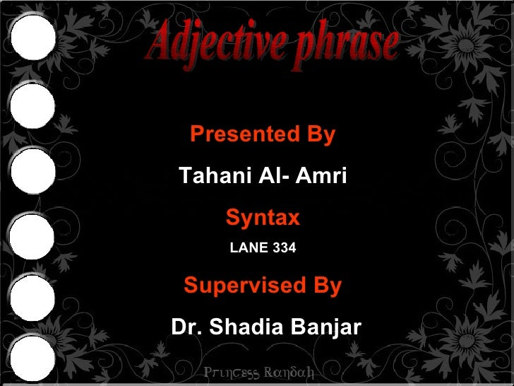 Adjective phrase  Presented By Tahani Al- Amri Syntax LANE 334 Supervised By Dr. Shadia Banjar