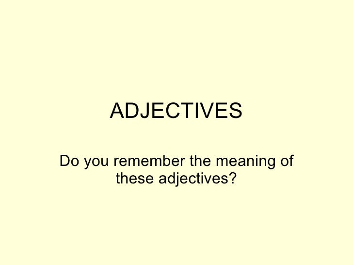 ADJECTIVES Do you remember the meaning of these adjectives?