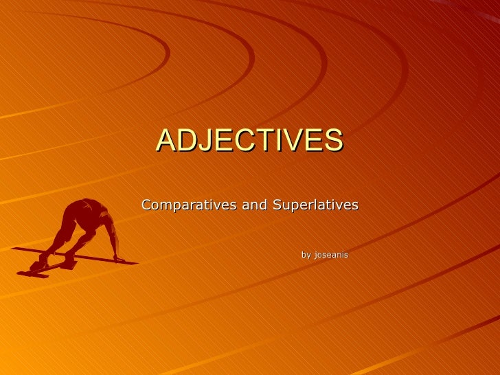ADJECTIVES Comparatives and Superlatives by joseanis