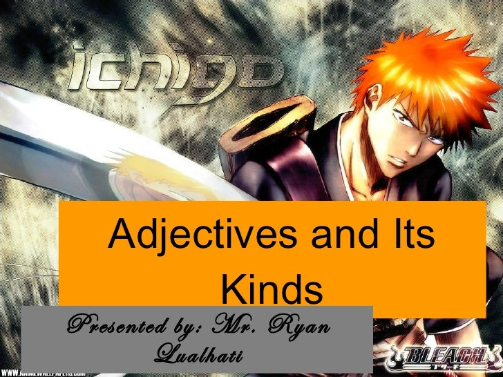 Adjectives and Its Kinds Presented by: Mr. Ryan Lualhati