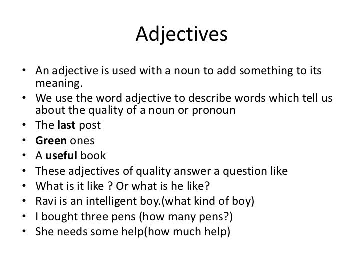 Adjectives• An adjective is used with a noun to add something to its  meaning.• We use the word adjective to describe word...