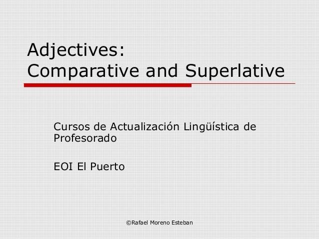 Adjectives:Comparative and Superlative  Cursos de Actualización Lingüística de  Profesorado  EOI El Puerto                ...