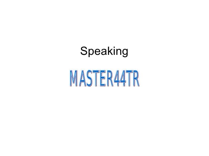 Speaking MASTER44TR