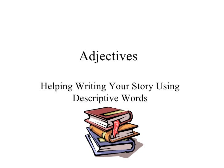 Adjectives Helping Writing Your Story Using Descriptive Words