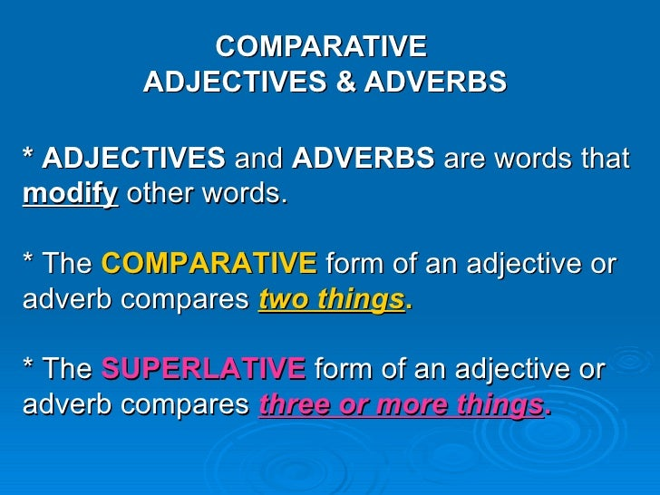 COMPARATIVE  ADJECTIVES & ADVERBS * ADJECTIVES  and  ADVERBS  are words that  modify   other words.  * The  COMPARATIVE  f...