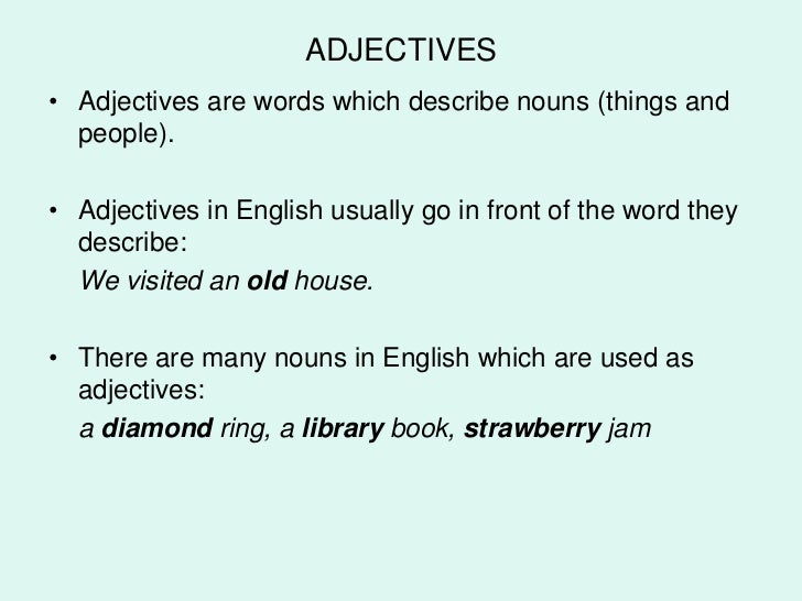 ADJECTIVES• Adjectives are words which describe nouns (things and  people).• Adjectives in English usually go in front of ...