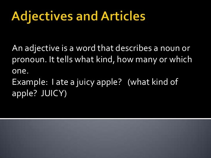 Adjectives and Articles<br />Anadjectiveis a wordthat describes a nounorpronoun. Ittellswhatkind, howmanyorwhichone.<br />...