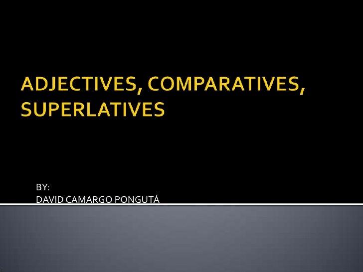Adjectives, comparatives, superlatives