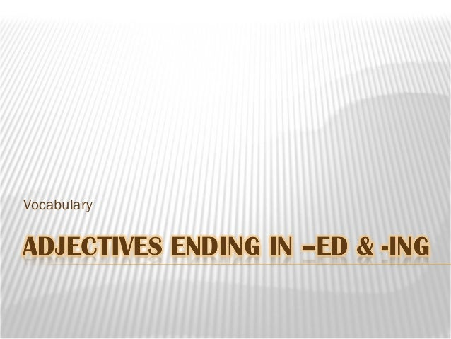 ADJECTIVES ENDING IN ED & ING 1