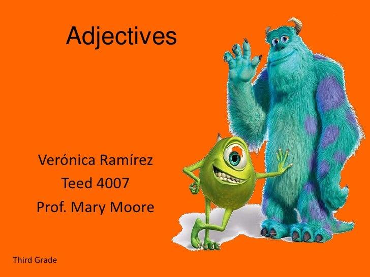 Adjectives<br />Verónica Ramírez<br />Teed 4007<br />Prof. Mary Moore <br />Third Grade<br />