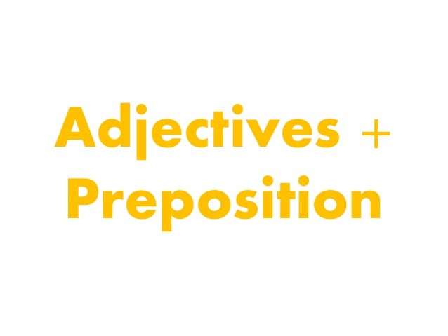 Adjectives + preposition