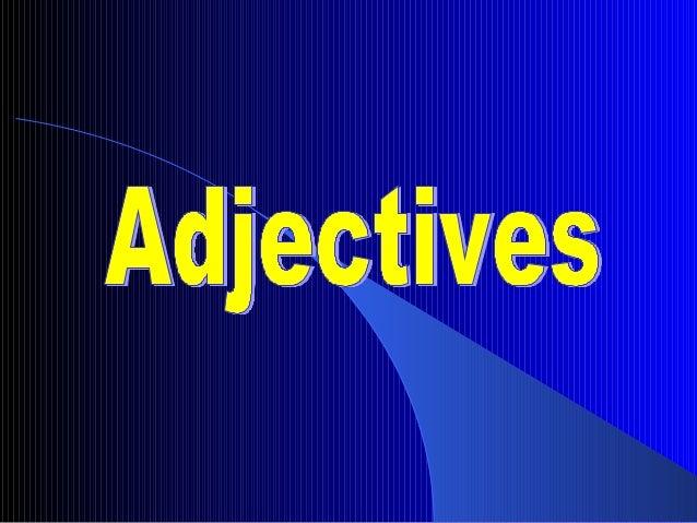 An adjective describes   Example: a noun or a pronoun.                             happy dogAn adjective answers:     What...