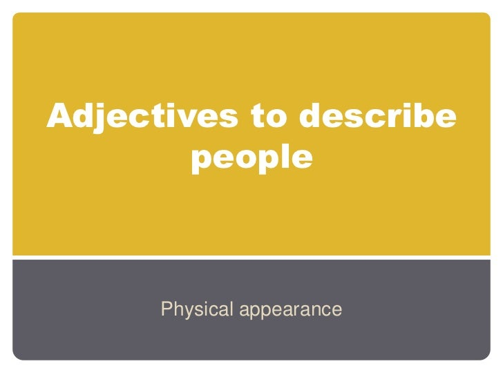 Adjectives to describe        people      Physical appearance