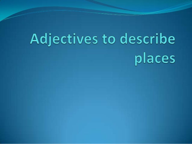 Kinds of adjectives There are many kinds of adjectives. However we are going to focus on two kinds of adjectives highly us...