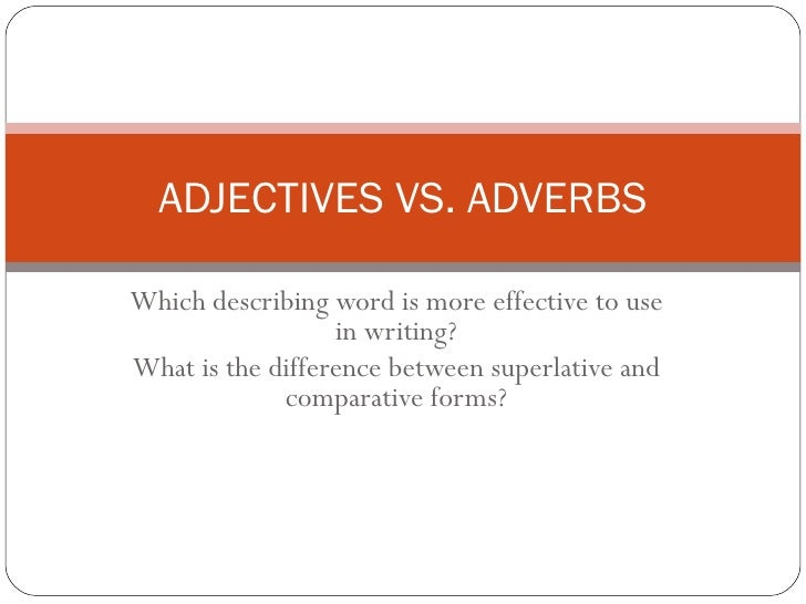 Which describing word is more effective to use in writing? What is the difference between superlative and comparative form...