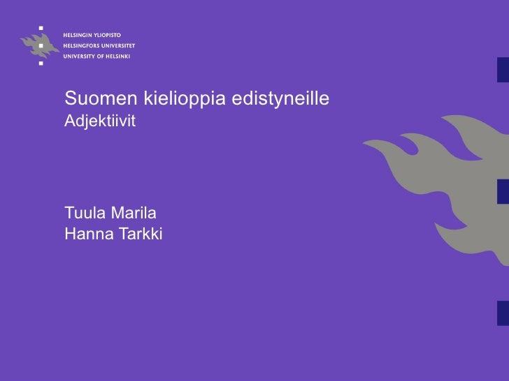 Suomen kielioppia edistyneille  Adjektiivit Tuula Marila Hanna Tarkki