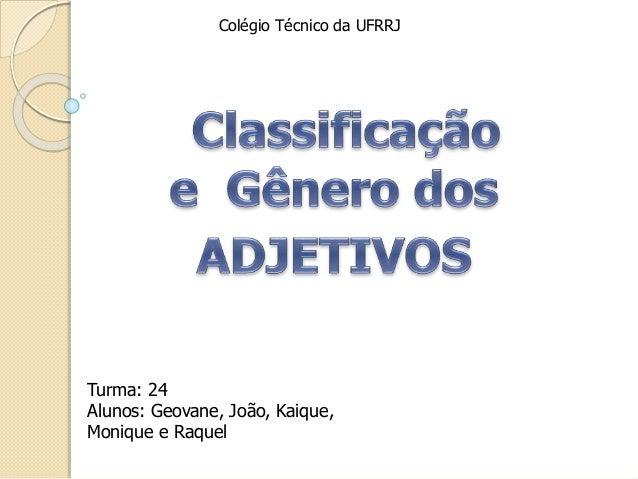 Colégio Técnico da UFRRJ  Turma: 24  Alunos: Geovane, João, Kaique,  Monique e Raquel