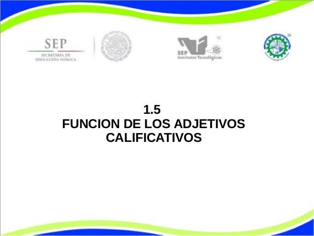 1.5 FUNCION DE LOS ADJETIVOS CALIFICATIVOS