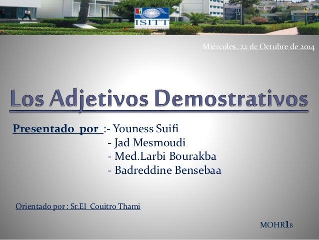 Presentado por :- Youness Suifi  Miércoles, 22 de Octubre de 2014  - Jad Mesmoudi  - Med.Larbi Bourakba  - Badreddine Bens...