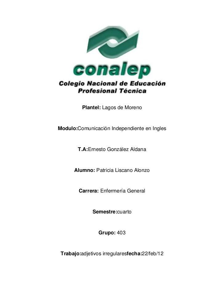 Plantel: Lagos de MorenoModulo:Comunicación Independiente en Ingles        T.A:Ernesto González Aldana      Alumno: Patric...