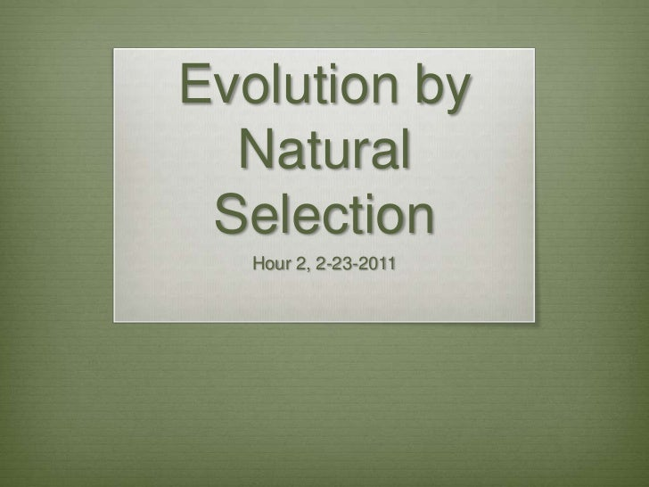 Evolution by Natural Selection<br />Hour 2, 2-23-2011<br />