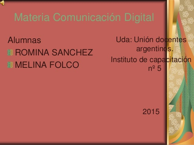 Materia Comunicación Digital Alumnas ROMINA SANCHEZ MELINA FOLCO Uda: Unión docentes argentinos. Instituto de capacitación...