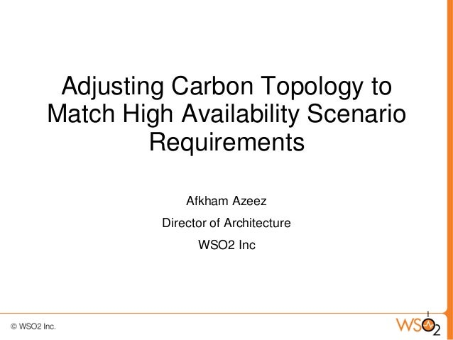 Adjusting Carbon Topology toMatch High Availability Scenario         Requirements              Afkham Azeez          Direc...