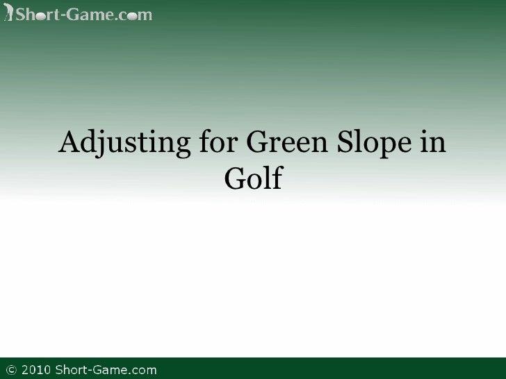 Adjusting for Green Slope in Golf