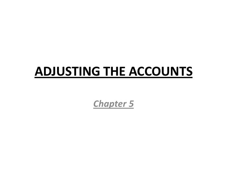 ADJUSTING THE ACCOUNTS        Chapter 5