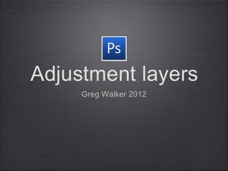 Adjustment layers     Greg Walker 2012