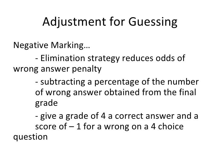 Adjustment for GuessingNegative Marking…     - Elimination strategy reduces odds ofwrong answer penalty     - subtracting ...