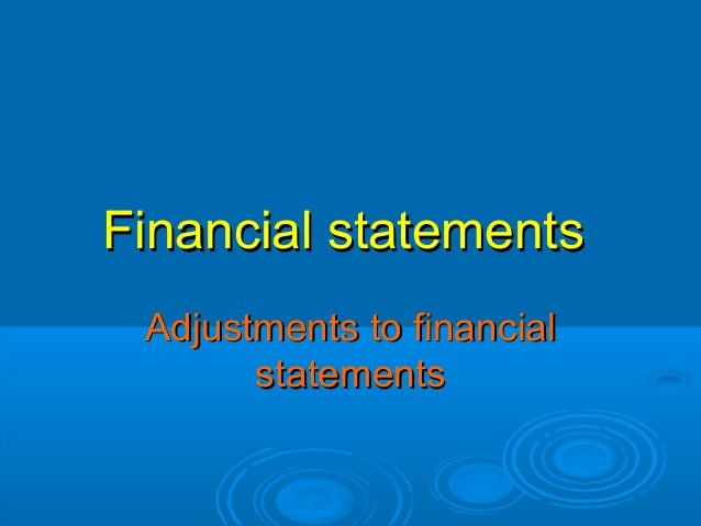 Financial statementsFinancial statements Adjustments to financialAdjustments to financial statementsstatements