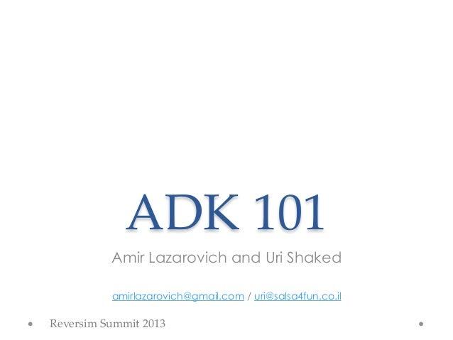 ADK 101           Amir Lazarovich and Uri Shaked            amirlazarovich@gmail.com / uri@salsa4fun.co.ilReversim Summ...
