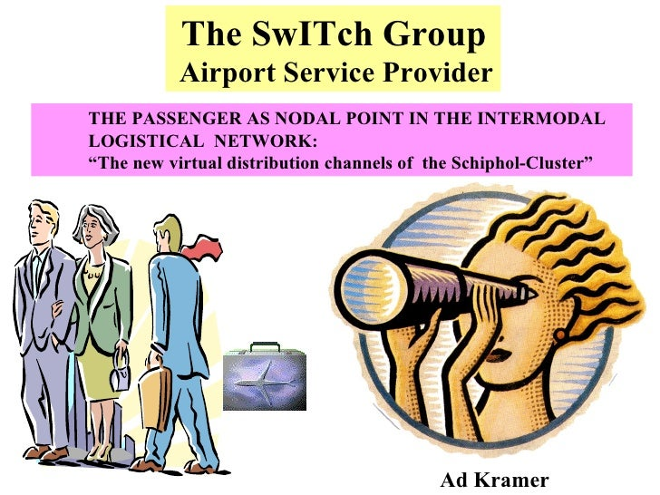 """The SwITch Group Airport Service Provider THE PASSENGER AS NODAL POINT IN THE INTERMODAL LOGISTICAL  NETWORK:  """" The new v..."""