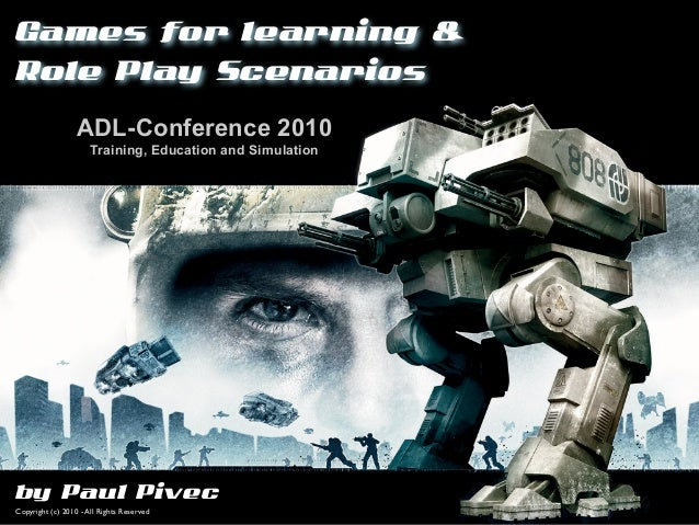 Games for learning &Role Play Scenarios                  ADL-Conference 2010                      Training, Education and ...