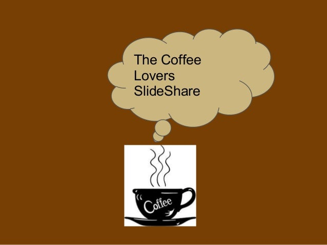 The Coffee Lovers SlideShare