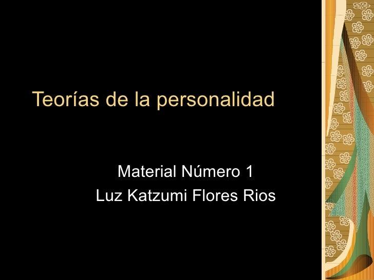 Teorías de la personalidad Material Número 1 Luz Katzumi Flores Rios