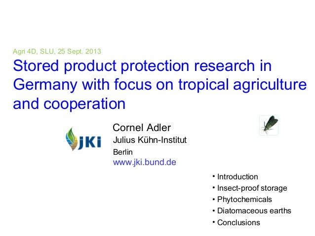1 cornel.adler@jki.bund.de Agri 4D, SLU, 25 Sept. 2013 Stored product protection research in Germany with focus on tropica...