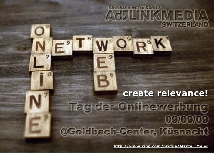 create relevance!     http://www.xing.com/profile/Marcel_Meier