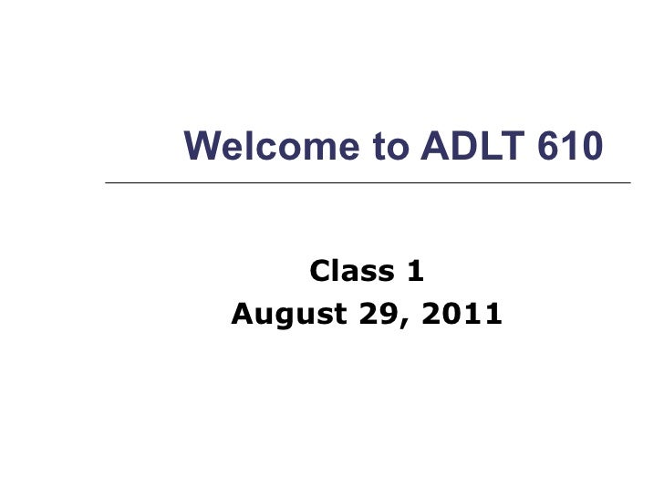 Welcome to ADLT 610 Class 1 August 29, 2011