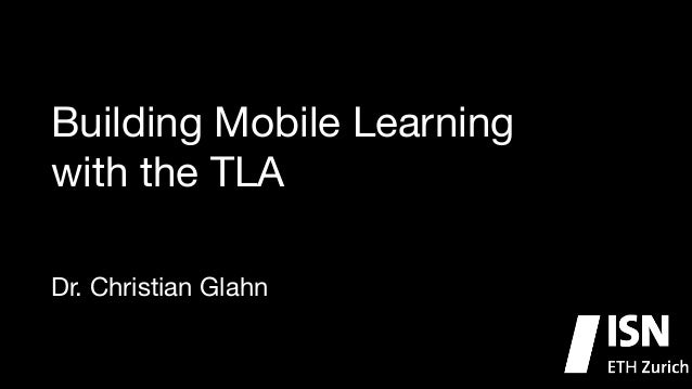 Building Mobile Learning   with the TLA Dr. Christian Glahn