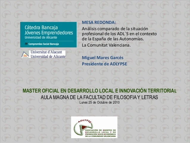 MASTER OFICIAL EN DESARROLLO LOCAL E INNOVACIÓN TERRITORIAL AULA MAGNA DE LA FACULTAD DE FILOSOFIAY LETRAS Lunes 25 de Oct...