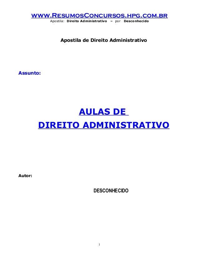 www.ResumosConcursos.hpg.com.br Apostila: Direito Administrativo  – por  Desconhecido  Apostila de Direito Administrativo ...