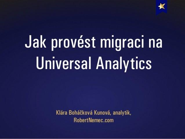 Návod jak provést migraci z Google Analytics na Universal Analytics a jak řešit problémy, které při tom nastanou