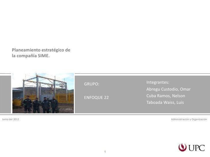 Planeamiento estratégico de        la compañía SIME.                                      GRUPO:       Integrantes:       ...