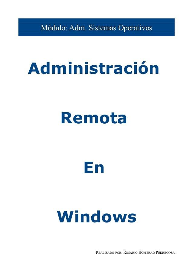 Módulo: Adm. Sistemas OperativosAdministración      Remota             En     Windows                REALIZADO POR: ROSARI...